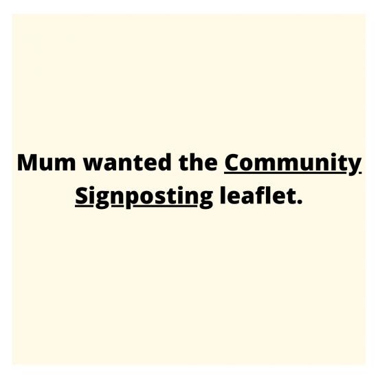 Mum wanted the Community Signposting leaflet.