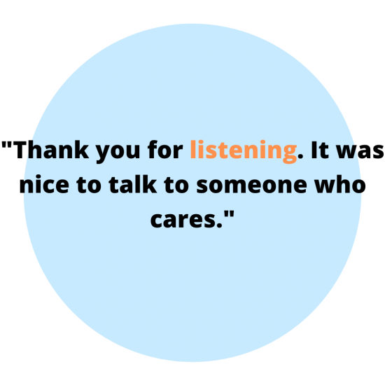 Thank you for listening. It was nice to talk to someone who cares.