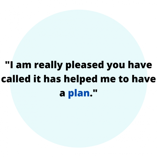 I am really pleased you have called it has helped me to have a plan.